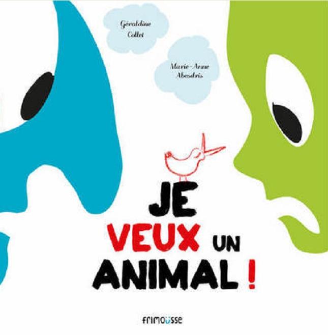 Je veux un animal ! de Marie Anne Abesdris chez Frimousse