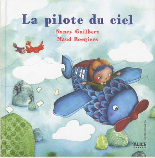 Le pilote du ciel de Nancy Guilbert chez Alice jeunesse