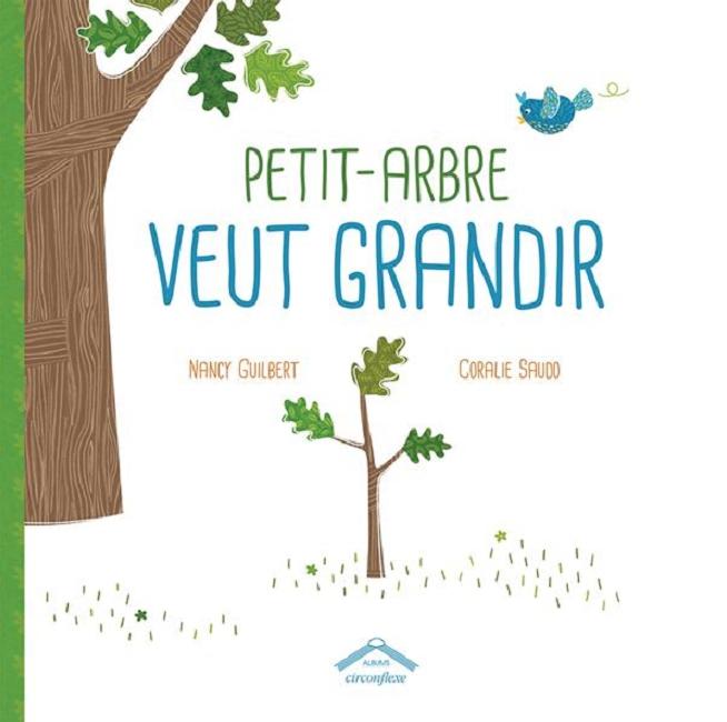 Petit arbre veut grandir de Nancy Guilbert et Coralie Saudo