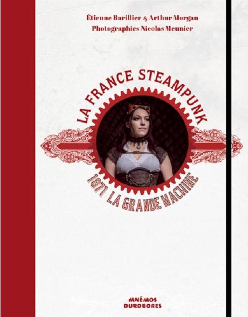 La France Steampunk - 1871 la grande machine d'Arthur Morgan publié chez Mnemos