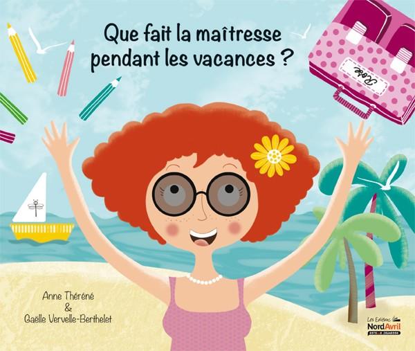 Que fait la maîtresse pendant les vacances ? d'Anne Françoise Théréné aux éditions Nord Avril