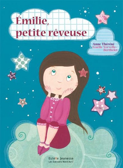 Emilie, petite rêveuse d'Anne Françoise Théréné chez Estelle Jeunesse - Nord Avril