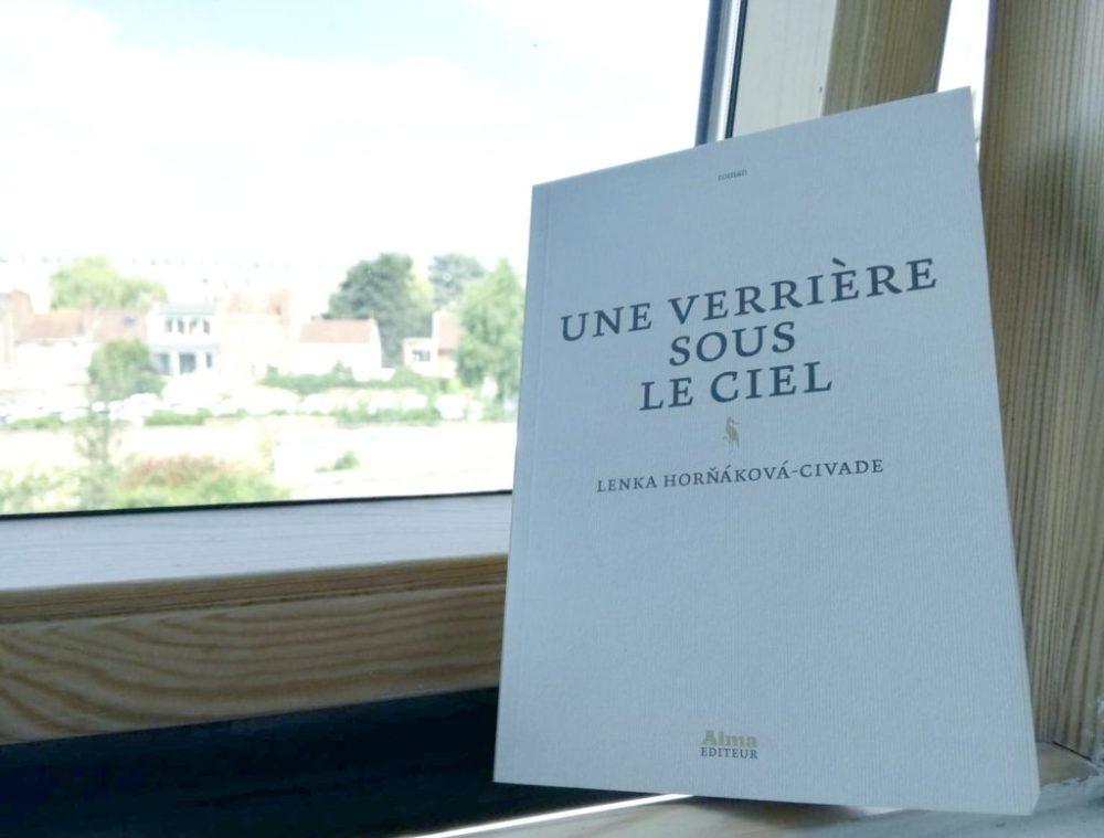 UNE VERRIÈRE SOUS LE CIEL, Lenka Hornakova-Civade, éditions Alma