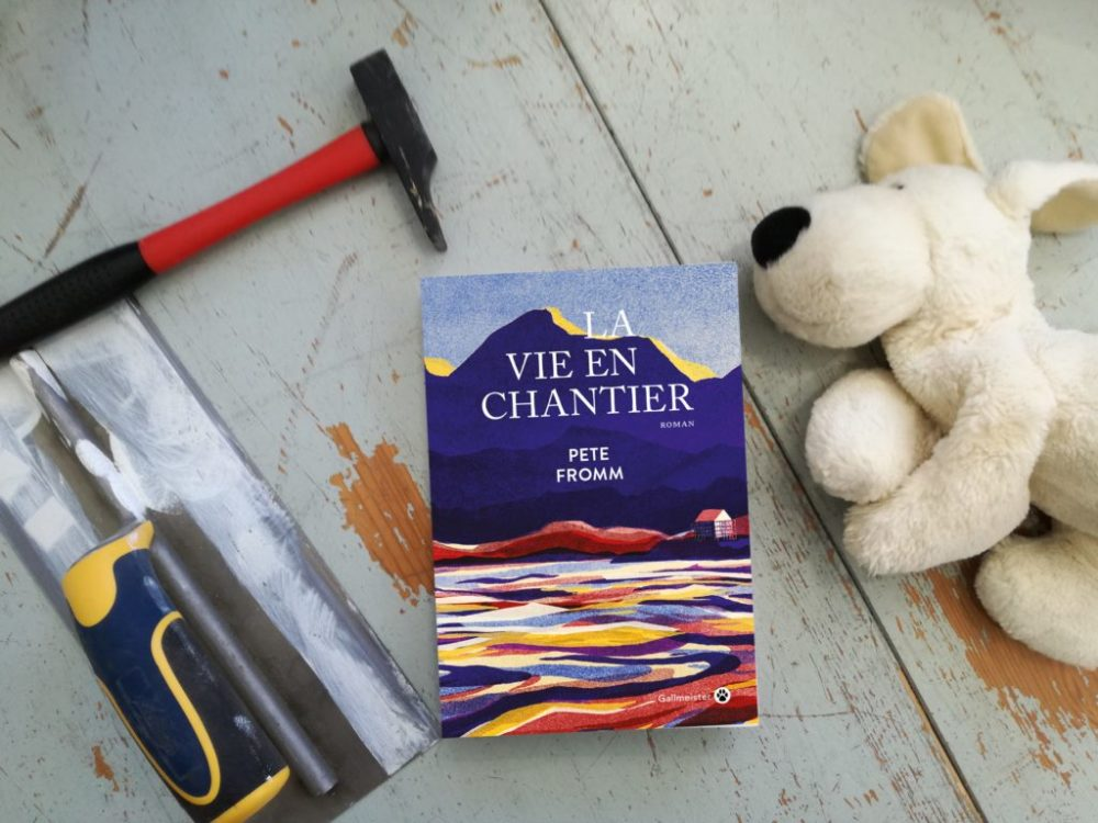 LA VIE EN CHANTIER, Pete Fromm, éditions Gallmeister