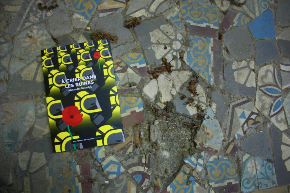 A CRIER DANS LES RUINES, Alexandra Koszelyk, éditions Forges de Vulcain
