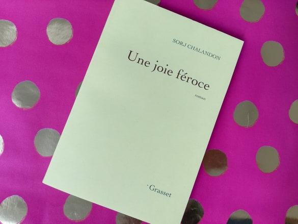UNE JOIE FÉROCE, Sorj Chalendon, Éditions Grasset