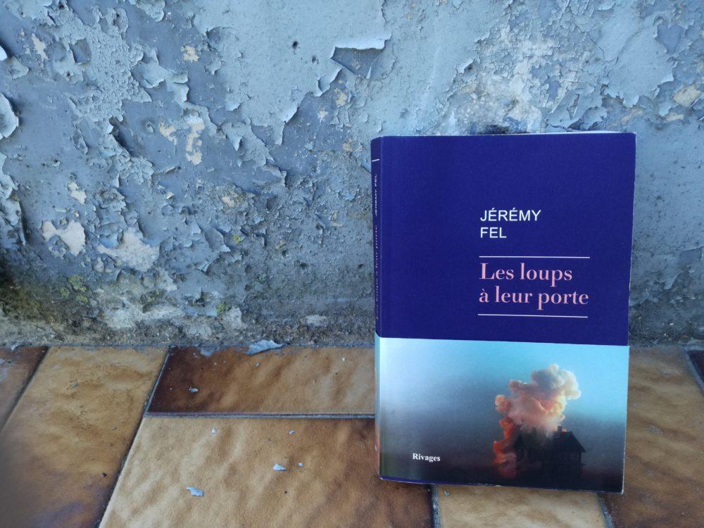 LES LOUPS À LEUR PORTE, Jérémy Fel, éditions Rivages