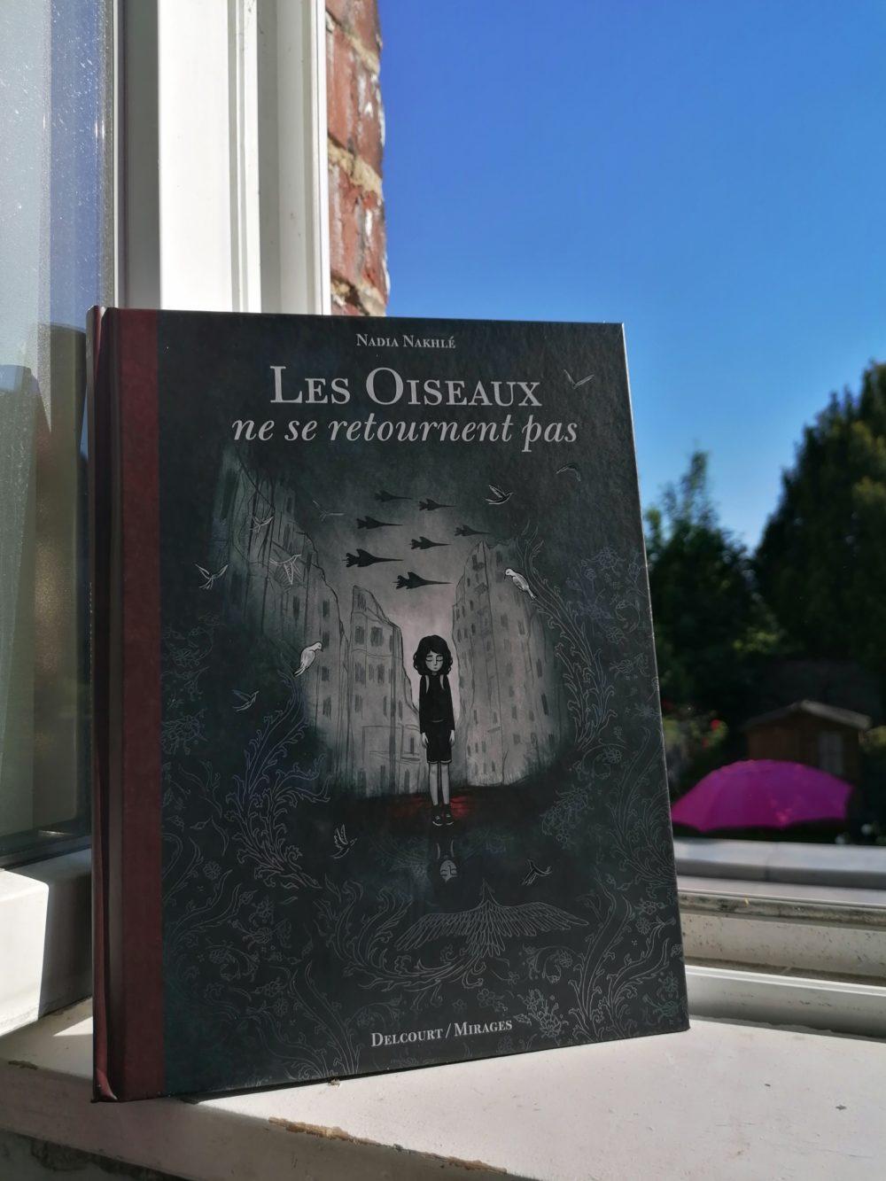 LES OISEAUX NE SE RETOURNENT PAS, Nadia Nakhlé, édition Delcourt