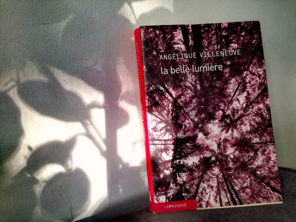 LA BELLE LUMIÈRE, Angélique Villeneuve, Éditions Le Passage