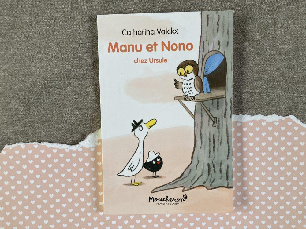 MANU ET NONO CHEZ URSULE, de Catharina VALCKX, éditions Ecole des Loisirs, coll. Moucheron