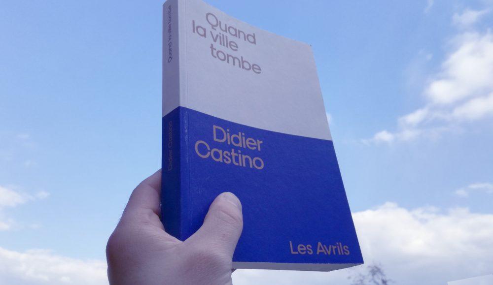 QUAND LA VILLE TOMBE, Didier Castino, Éditions Les Avrils