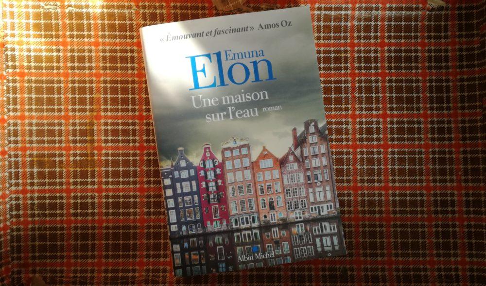 LA MAISON SUR L'EAU, Emuna Elon, éditions Albin Michel