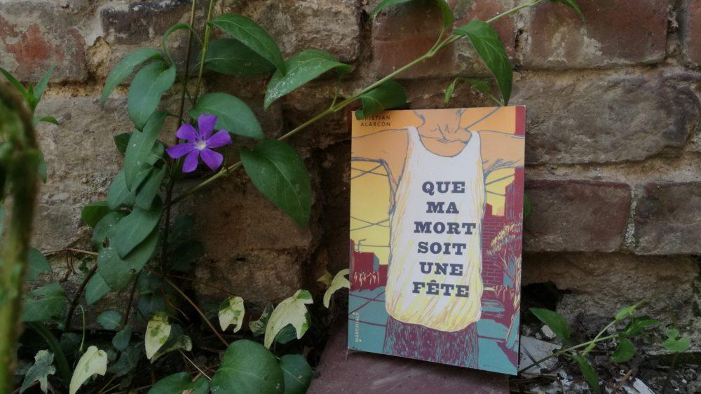 QUE MA MORT SOIT UNE FÊTE, Cristian Alarcón, éditions Marchialy
