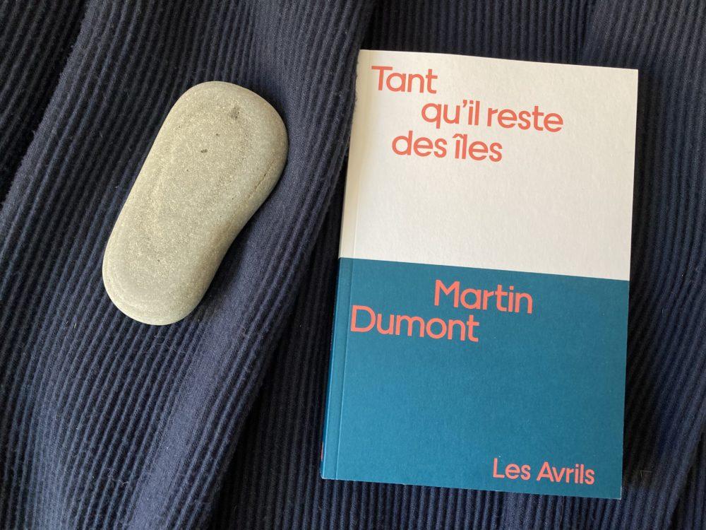TANT QU'IL RESTE DES ILES, Martin Dumont, éditions LES AVRILS
