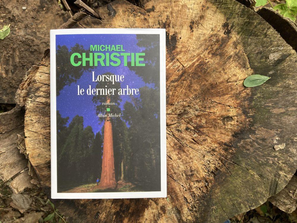 LORSQUE LE DERNIER ARBRE, Michael Christie, éditions Albin Michel